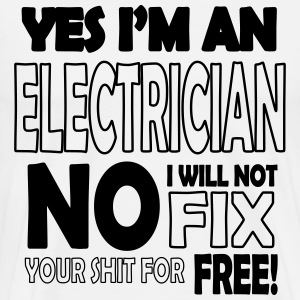 Electrician - I will not fix your shit for free T-Shirts - Männer Premium T-Shirt