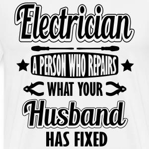Electrician: I repair what your husband has fixed T-Shirts - Men's Premium T-Shirt