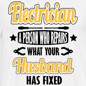Electrician: I repair what your husband has fixed T-skjorter - Premium T-skjorte for menn