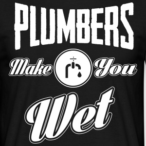Plumbers make you wet T-Shirts - Men's T-Shirt