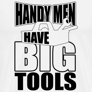 handy men have big tools Magliette - Maglietta Premium da uomo