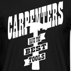 Carpenters have the best tools T-Shirts - Männer T-Shirt