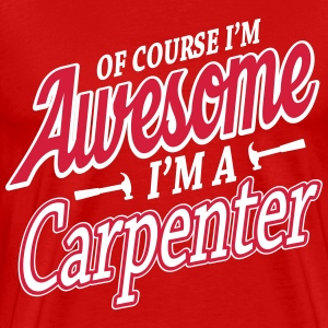 Of course I'm an awesome carpenter T-Shirts - Männer Premium T-Shirt