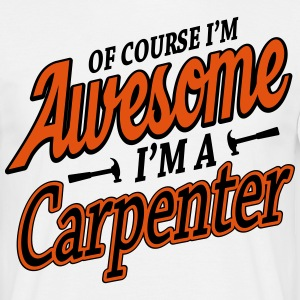 Of course I'm an awesome carpenter T-Shirts - Men's T-Shirt
