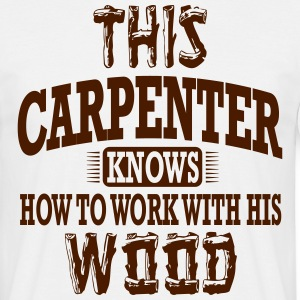 this carpenter knows how to work with his wood T-Shirts - Men's T-Shirt