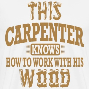 this carpenter knows how to work with his wood T-Shirts - Männer Premium T-Shirt