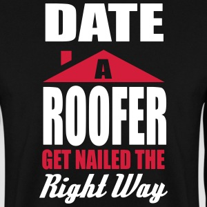 date a roofer, get nailed the right way Hoodies & Sweatshirts - Men's Sweatshirt