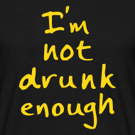 Ontwerp ~ Grappig T-shirt I'm not drunk enough!