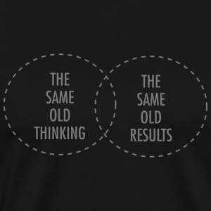 The Same Old Thinking - The Same Old Results T-shirts - Herre premium T-shirt