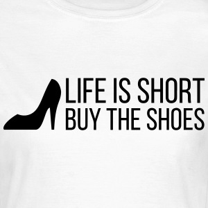 Life is Short. Buy the Shoes! (2015) T-Shirts - Frauen T-Shirt