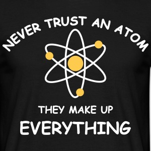 Never trust an atom br T-Shirts - Men's T-Shirt