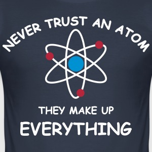 Never trust an atom brb T-Shirts - Men's Slim Fit T-Shirt