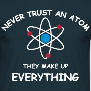 Never trust an atom brb T-Shirts - Men's T-Shirt