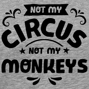 Not My Circus Not My Monkeys T-skjorter - Premium T-skjorte for menn