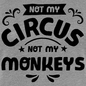 Not My Circus Not My Monkeys T-Shirts - Frauen Premium T-Shirt