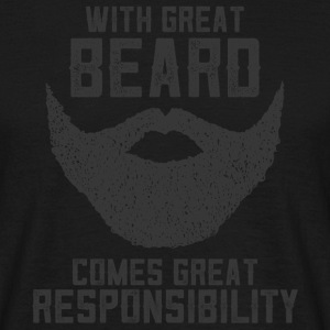With Great Beard Comes Great Responsibility Magliette - Maglietta da uomo