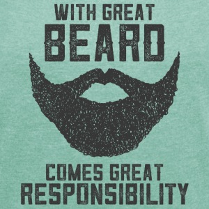 With Great Beard Comes Great Responsibility T-Shir - Frauen T-Shirt mit gerollten Ärmeln