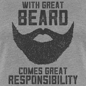 With Great Beard Comes Great Responsibility T-Shirts - Women's Premium T-Shirt
