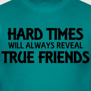 Hard times will always reveal true friends T-Shirts - Men's T-Shirt