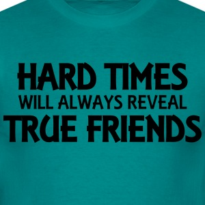 Hard times will always reveal true friends T-shirts - Mannen T-shirt