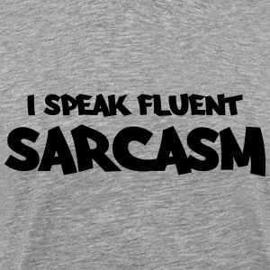 I speak fluent sarcasm T-shirts - Mannen Premium T-shirt