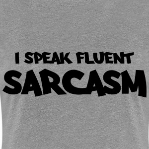 I speak fluent sarcasm T-Shirts - Frauen Premium T-Shirt