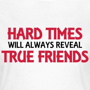 Hard times will always reveal true friends T-shirts - Vrouwen T-shirt