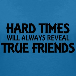 Hard times will always reveal true friends T-Shirts - Women's V-Neck T-Shirt
