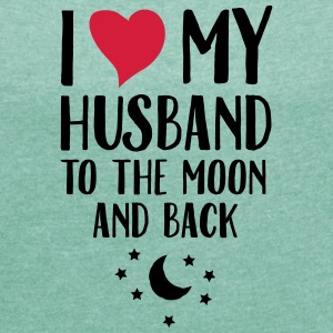 I Love (Heart) My Husband To The Moon And Back T-shirts - Dame T-shirt med rulleærmer