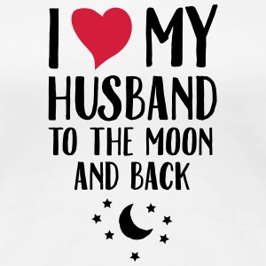 I Love (Heart) My Husband To The Moon And Back T-Shirts - Women's Premium T-Shirt