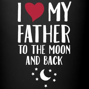 I Love (Heart) My Father To The Moon And Back Tass - Tasse einfarbig