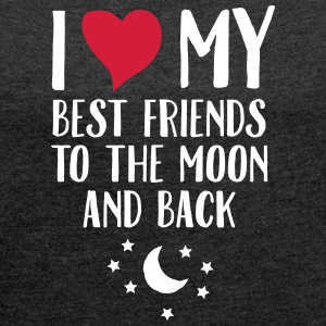 I Love (Heart) My Best Friend To The Moon And Back T-Shirts - Frauen T-Shirt mit gerollten Ärmeln