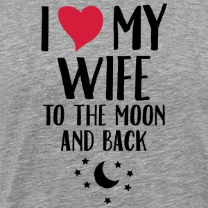 I Love (Heart) My Wife To The Moon And Back T-Shirts - Men's Premium T-Shirt