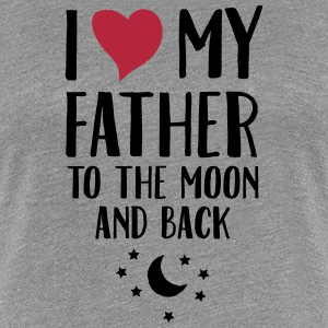 I Love (Heart) My Father To The Moon And Back Koszulki - Koszulka damska Premium
