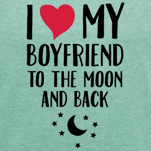 I Love (Heart) My Boyfriend To The Moon And Back T - Frauen T-Shirt mit gerollten Ärmeln