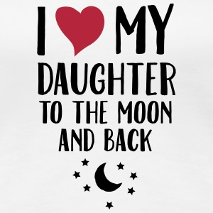 I Love (Heart) My Daughter To The Moon And Back T-shirts - Vrouwen Premium T-shirt