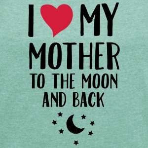 I Love (Heart) My Mother To The Moon And Back T-Sh - Frauen T-Shirt mit gerollten Ärmeln