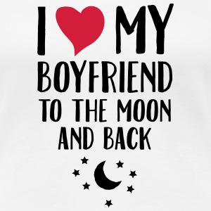 I Love (Heart) My Boyfriend To The Moon And Back T-shirts - Vrouwen Premium T-shirt
