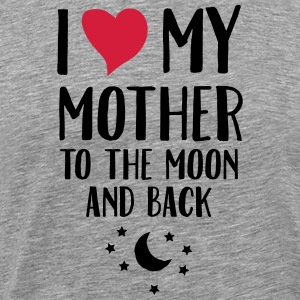 I Love (Heart) My Mother To The Moon And Back Magliette - Maglietta Premium da uomo