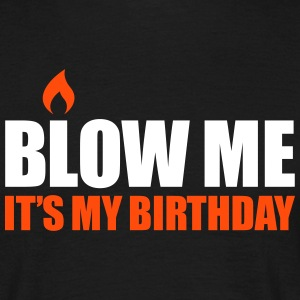 Blow me It's my birthday T-shirts - Mannen T-shirt