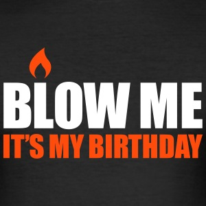 Blow me It's my birthday T-shirts - slim fit T-shirt
