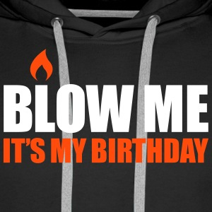 Blow me It's my birthday Hoodies & Sweatshirts - Men's Premium Hoodie