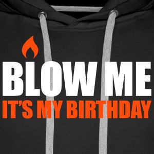 Blow me It's my birthday Pullover & Hoodies - Männer Premium Hoodie