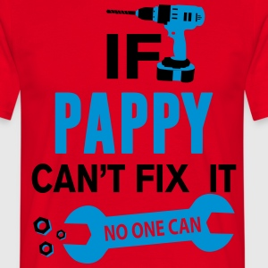 If Pappy Can't Fix It No One Can T-Shirts - Men's T-Shirt