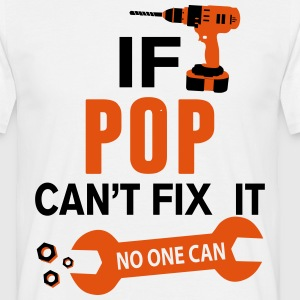 If Pop Can't Fix It No One Can T-Shirts - Men's T-Shirt