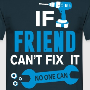 If Friend Can't Fix It No One Can  T-Shirts - Men's T-Shirt