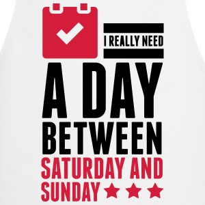 I Need A Day Between Saturday  Aprons - Cooking Apron