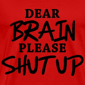 Dear brain: Please shut up! T-Shirts - Men's Premium T-Shirt