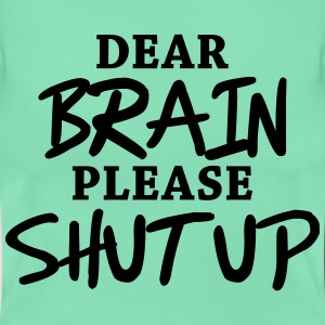 Dear brain: Please shut up! Tee shirts - T-shirt Femme