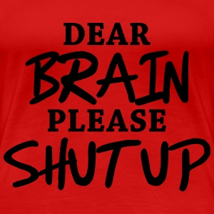 Dear brain: Please shut up! T-Shirts - Women's Premium T-Shirt